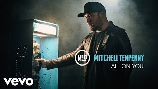 Mitchell Tenpenny   All On You (Audio)
