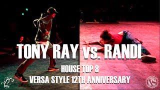 Tony Ray vs. Randi | House Top 8 | Versa Style 12th Anniversary | #SXSTV