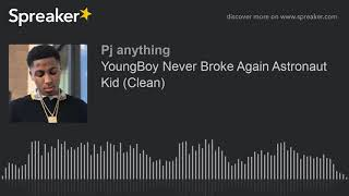 YoungBoy Never Broke Again Astronaut Kid (Clean)