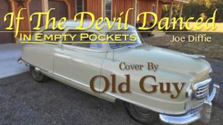 If The Devil Danced In Empty Pockets (Joe Diffie) - Cover by Old Guy