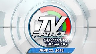 TV Patrol Southern Tagalog - June 22, 2018