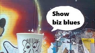 Show biz blues