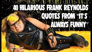 """40 Hilarious Frank Reynolds Quotes From """"It's Always Sunny"""""""
