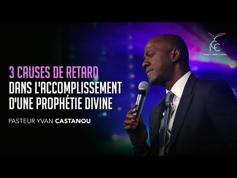 3 CAUSES DE RETARD dans l'accomplissement d'une prophétie divine - Ps Yvan Castanou