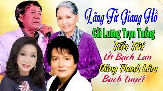 Lãng Tử Giang Hồ - Cải Lương Audio Trọn Tuồng - Tấn Tài, Út Bạch Lan, Dũng Thanh Lâm, Bạch Tuyết
