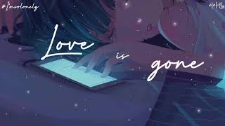 【Vietsub+Lyrics】Love Is Gone - SLANDER ft Dylan Matthew ~ I'm sorry,don't leave me~ Tiktok Song
