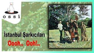 İstanbul Şarkıcıları / Oooh.. Ooh!..