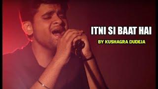 Itni Si Baat Hai (Arijit Singh) - Azhar (by Kushagra Dudeja) - SING DIL SE