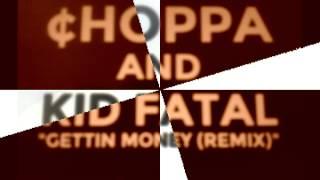 "Choppa & Kid Fatal ""Gettin Money"""