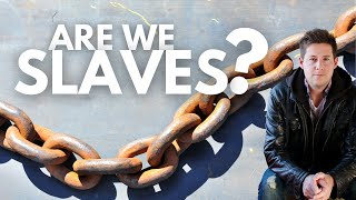 Are We Slaves?