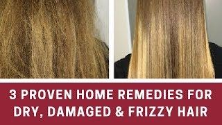 3 Proven Home Remedies For Dry, Damaged & Frizzy Hair​