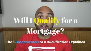 Will I Qualify for a Mortgage? The 3 Fundamentals to a Mortgage Loan Qualification (4k)
