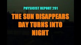 PHYSICIST REPORT 291 THE SUN DISAPPEARS DAY TURNS INTO NIGHT