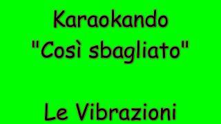 Karaoke Italiano - Così sbagliato - Le Vibrazioni ( Testo )