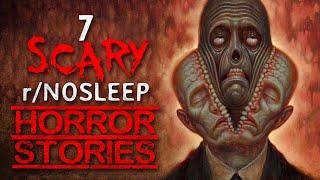 7 HORROR STORIES from Reddit's r/Nosleep