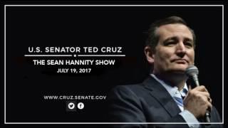 Sen. Cruz on The Sean Hannity Show - July 19, 2017