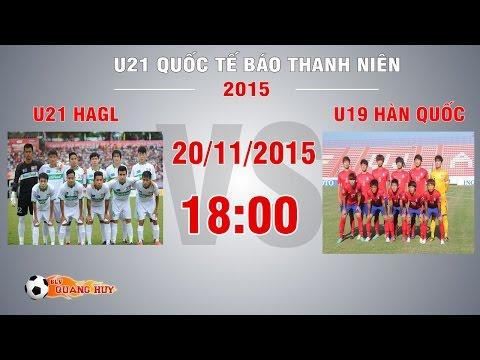 Trực tiếp Bóng Đá -  U21 HAGL vs U19 Hàn Quốc 20/11/2015