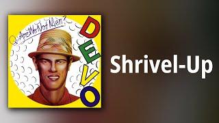 Devo // Shrivel-Up