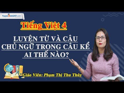 Tiếng Việt 4: Chủ ngữ trong câu kể Ai thế nào?