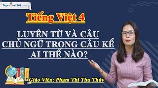 Chủ ngữ trong câu kể Ai thế nào? – Tiếng Việt 4 – Cô Phạm Thị Thu Thủy