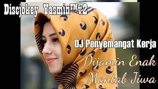 DJ PENYEMANGAT KERJA - DIJAMIN ENAK MANTAB JIWA