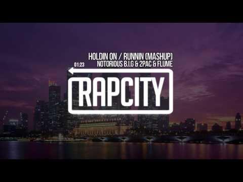 Notorious B.I.G. & 2Pac & Flume - Holdin On / Runnin (Mashup)