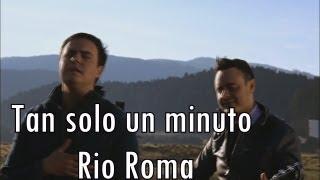 Tan Solo Un Minuto - Rio Roma