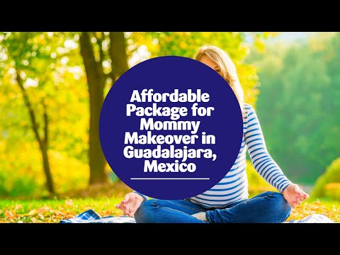 Affordable Package for Mommy Makeover in Guadalajara, Mexico