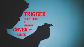 CARRYMINATI - TRIGGER (COVER BY HARDIK) FT. AMIT