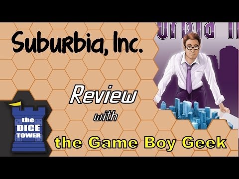 The Game Boy Geek (Dice Tower) Reviews Suburbia INC