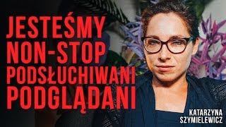 Katarzyna Szymielewicz - jesteśmy non-stop PODSŁUCHIWANI i PODGLĄDANI. Jak tego uniknąć?