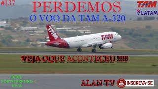 PERDEMOS O VOO DA LATAM, AIRBUS A320, VEJA OQUE ACONTECEU!! EP36 ALAN TV # 137