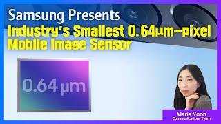 Samsung Introduces Industry's Smallest 0.64μm-pixel Mobile Image Sensor | Audio Press Release
