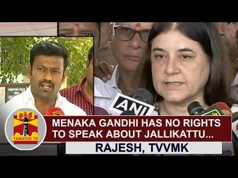 Menaka-Gandhi-has-no-rights-to-speak-about-Jallikattu-Rajesh-Veera-Vilayattu-Meetpu-Kazhagam