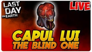 Taiem Capul Lui THE BLIND ONE | Last Day On Earth [LIVE#22]