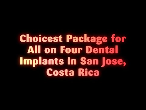 Choicest Package for All on Four Dental Implants in San Jose, Costa Rica