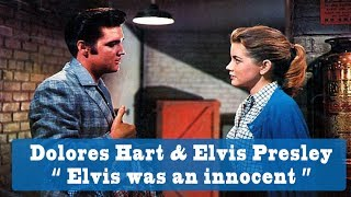 "Dolores Hart says  ""Elvis Presley was an innocent."""
