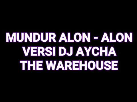 MUNDUR ALON ALON - DJ AYCHA THE WAREHOUSE