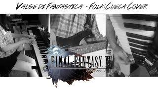 Final Fantasy XV - Valse di Fantastica [Folk/Cueca Cover] by Thennecan ft. M.Castro & Perovskite13
