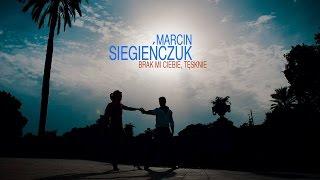 Marcin Siegieńczuk - Brak Mi Ciebie, Tęsknię