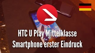 HTC U Play Mittelklasse Smartphone erster Eindruck