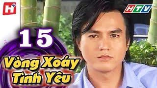 Vòng Xoáy Tình Yêu - Tập 15 | Phim Tình Cảm Việt Nam 2017