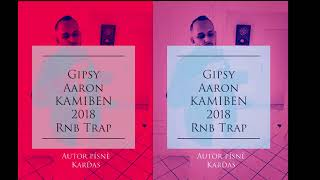 Gipsy Aaron - KAMIBEN Rnb-Trap 2018
