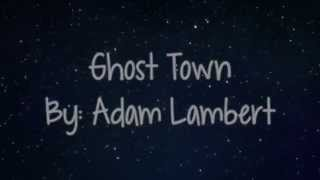 Ghost Town By: Adam Lambert (Lyric Video)