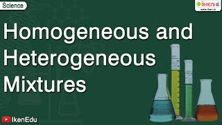 Homogeneous and Heterogeneous Mixtures - Iken Edu