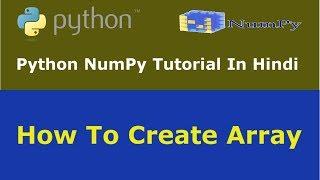 Python NumPy Tutorial - 3 - How Create Array Using NumPy - Hindi