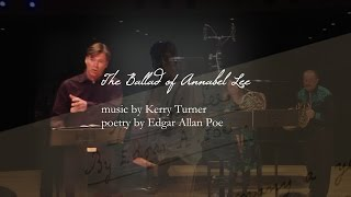 Check out this video of composer Kerry Turners Ballad of Annabel Lee
