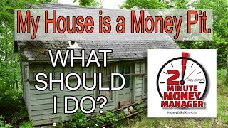 My House is a Money Pit. What Should I Do?