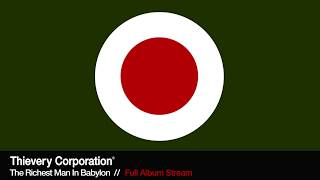 Thievery Corporation   The Richest Man In Babylon [Full Album Stream]