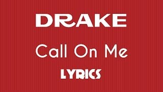 Drake - Call On Me (Lyrics)
